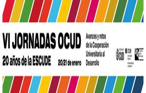 VI JORNADAS OCUD 20 años de la ESCUDE: Avances y retos de la Cooperación Universitaria al Desarrollo