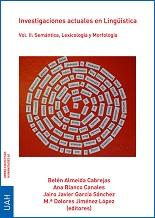 Investigaciones actuales en Lingüística. Vol. II: Semántica, Lexicología y Morfología