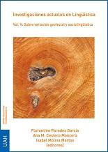 Investigaciones actuales en Lingüística. Vol. V: Sobre variación geolectal y sociolingüística