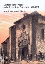 La Magistral de Alcalá en la Universidad Cisneriana 1499-1831. Contiene CD