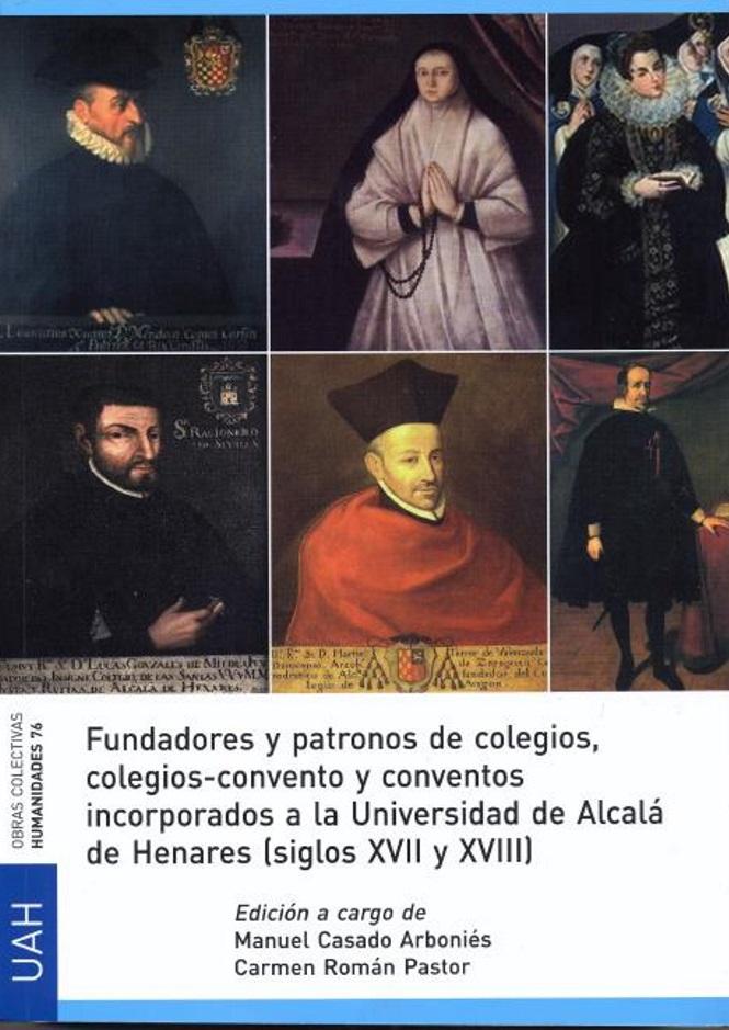 Fundadores y patronos de colegios, colegios-convento y conventos incorporados a la Universidad de Alcalá de Henares (siglos XVII y XVIII)